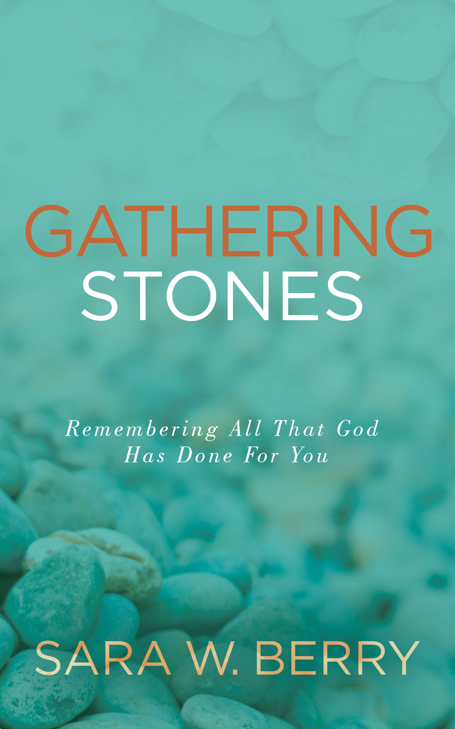 Gathering Stones: Remembering All That God Has Done For You